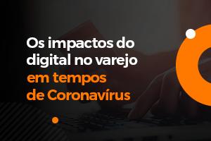COVID-19: Quais foram os impactos do digital no varejo?