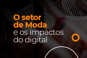 COVID 19: O Impacto do digital no setor da Moda