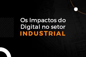 COVID-19: Os impactos no Setor de Indústrias