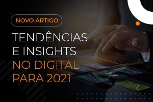 Tendências e Insights em Digital para 2021