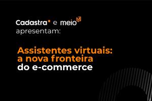 Assistentes virtuais: a nova fronteira do e-commerce