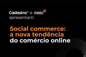Social commerce: a nova tendência do comércio online