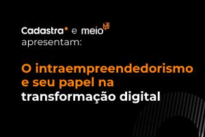 O intraempreendedorismo e seu papel na transformação digital