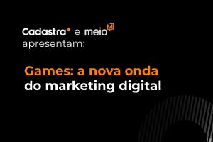 Games: a nova onda do marketing digital
