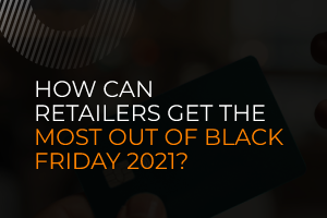 How can retailers get the most out of Black Friday 2021?
