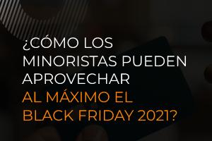 ¿Cómo los minoristas pueden aprovechar al máximo el Black Friday 2021?