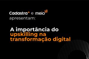 A importância do upskilling na transformação digital