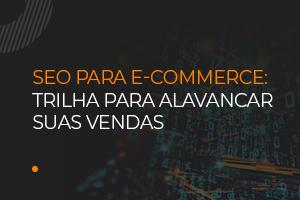 SEO para e-commerce: Trilha para alavancar suas vendas [Infográfico]